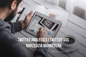 Twitter Ads i Twitter analytics narzędzia marketera
