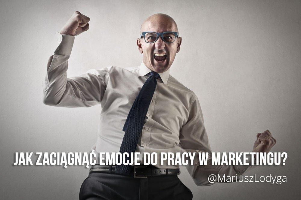 Jak zaciągnąć emocje do pracy w marketingu?