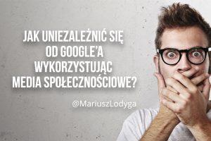 Jak uniezależnić się od google'a wykorzystując media społecznościowe