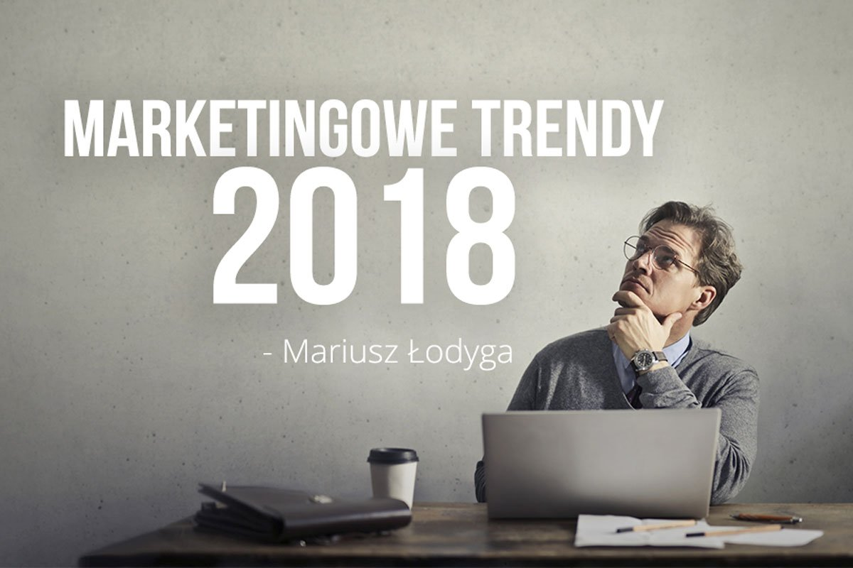 Marketingowe trendy 2018