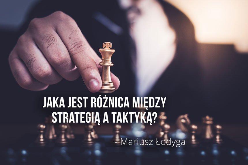 Mariusz Łodyga- jaka jest różnica między taktyką a strategią?